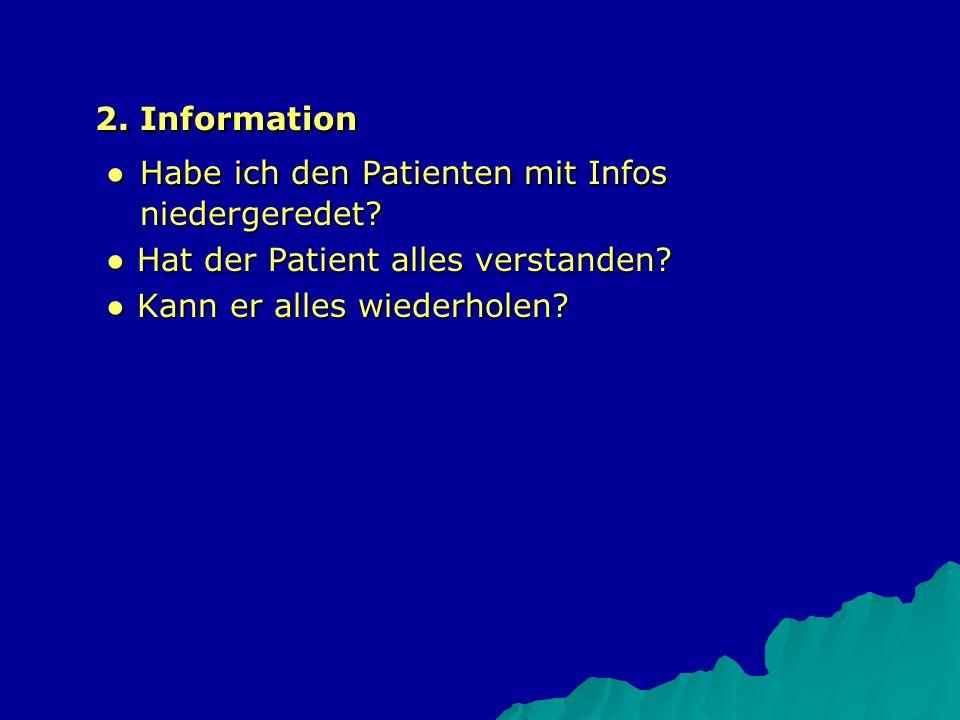 2. Information ● Habe ich den Patienten mit Infos niedergeredet