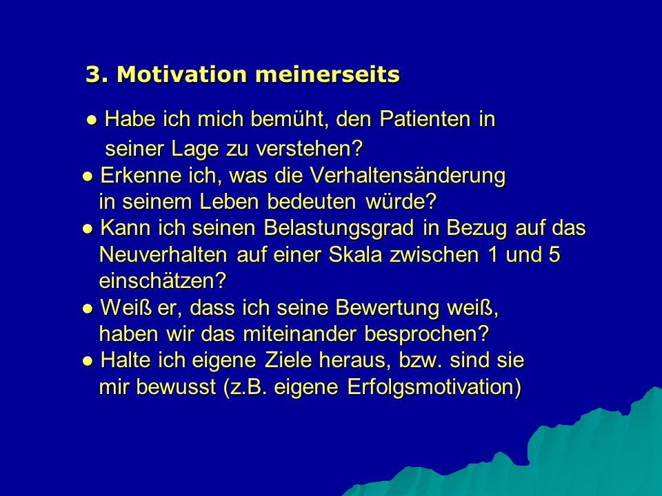 3. Motivation meinerseits ● Habe ich mich bemüht, den Patienten in seiner Lage zu verstehen.