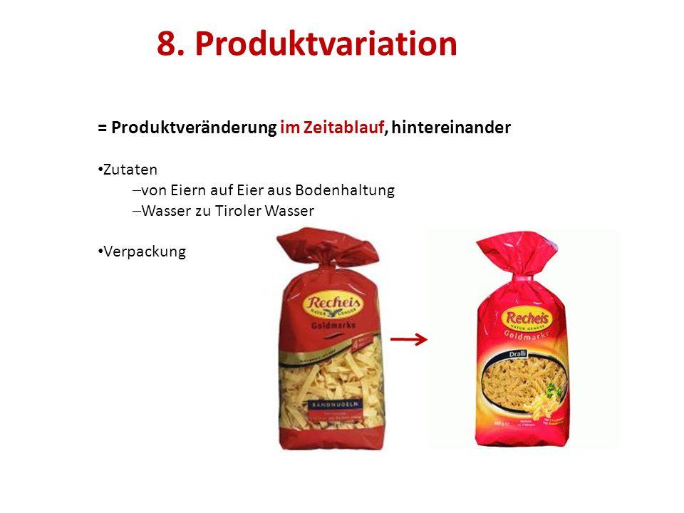 8. Produktvariation = Produktveränderung im Zeitablauf, hintereinander