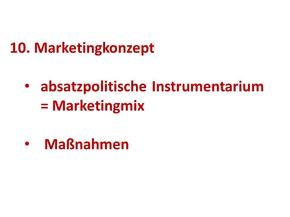 10. Marketingkonzept absatzpolitische Instrumentarium = Marketingmix Maßnahmen