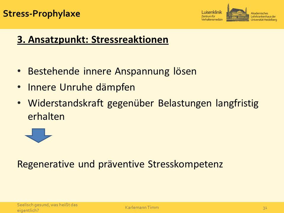 3. Ansatzpunkt: Stressreaktionen Bestehende innere Anspannung lösen