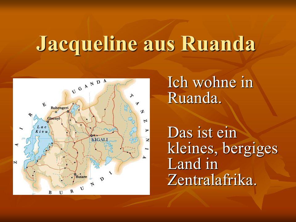 Jacqueline aus Ruanda Ich wohne in Ruanda.