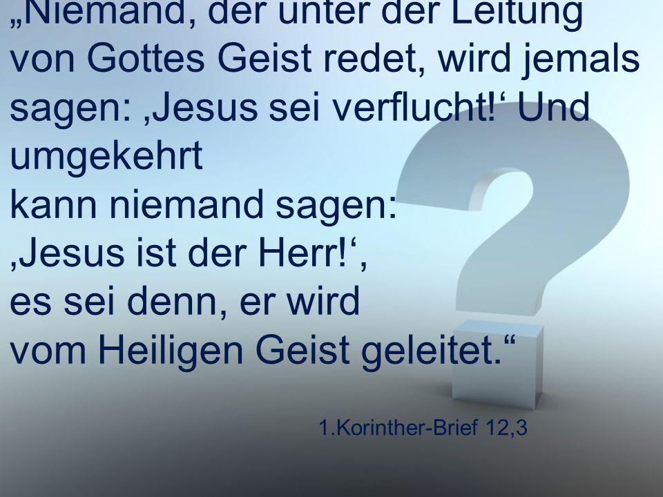 """""""Niemand, der unter der Leitung von Gottes Geist redet, wird jemals sagen: 'Jesus sei verflucht!' Und umgekehrt kann niemand sagen: 'Jesus ist der Herr!', es sei denn, er wird vom Heiligen Geist geleitet."""