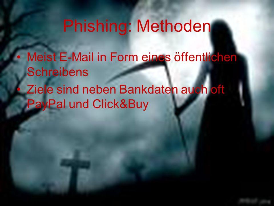 Phishing: Methoden Meist E-Mail in Form eines öffentlichen Schreibens