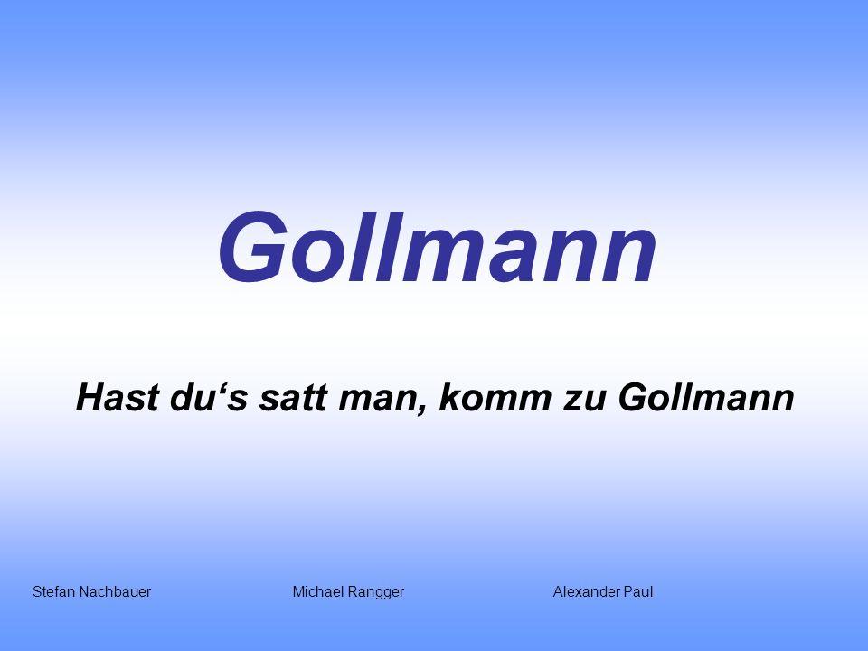 Hast du's satt man, komm zu Gollmann