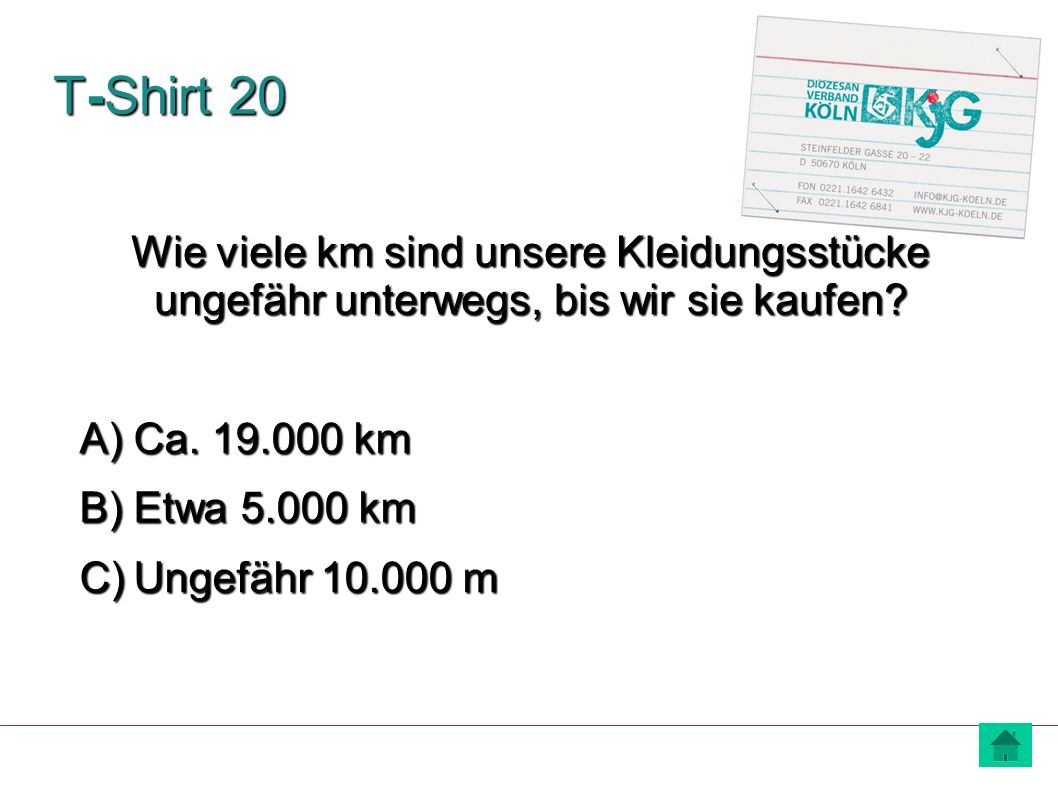 T-Shirt 20 Wie viele km sind unsere Kleidungsstücke ungefähr unterwegs, bis wir sie kaufen Ca. 19.000 km.