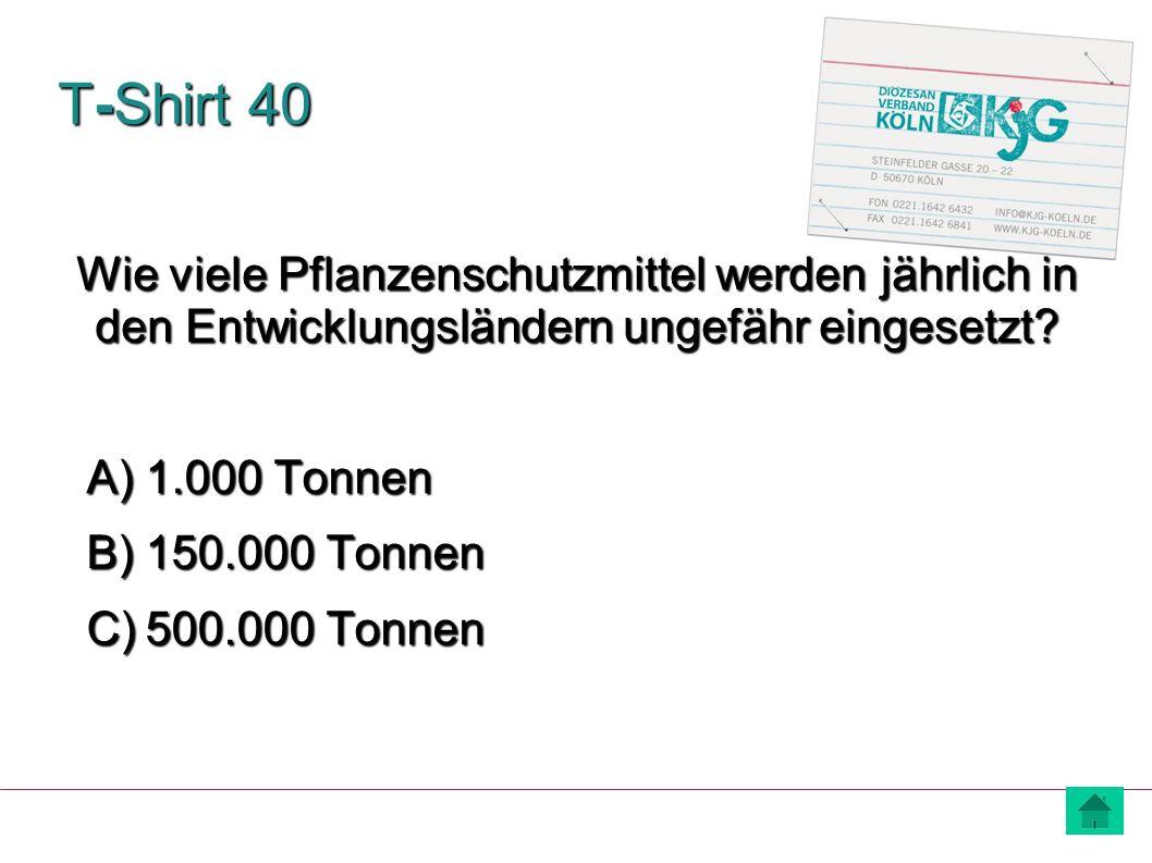 T-Shirt 40 Wie viele Pflanzenschutzmittel werden jährlich in den Entwicklungsländern ungefähr eingesetzt