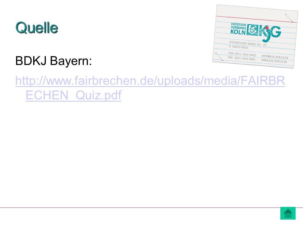 Quelle BDKJ Bayern: http://www.fairbrechen.de/uploads/media/FAIRBR ECHEN_Quiz.pdf
