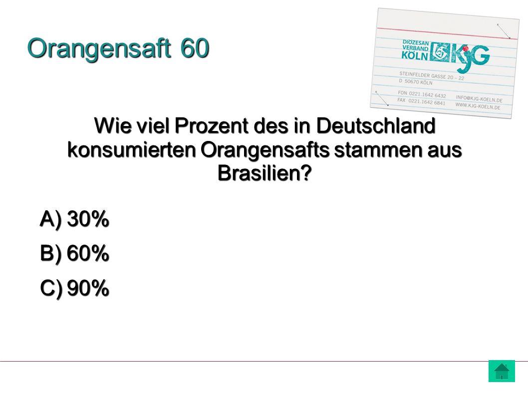 Orangensaft 60 Wie viel Prozent des in Deutschland konsumierten Orangensafts stammen aus Brasilien