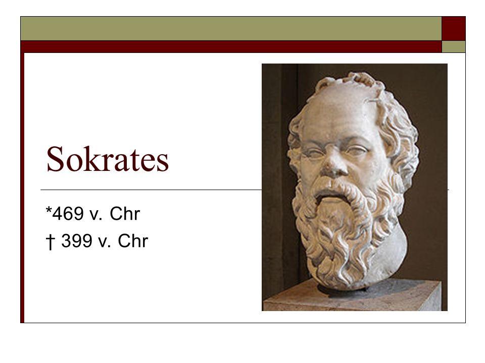 Sokrates *469 v. Chr † 399 v. Chr