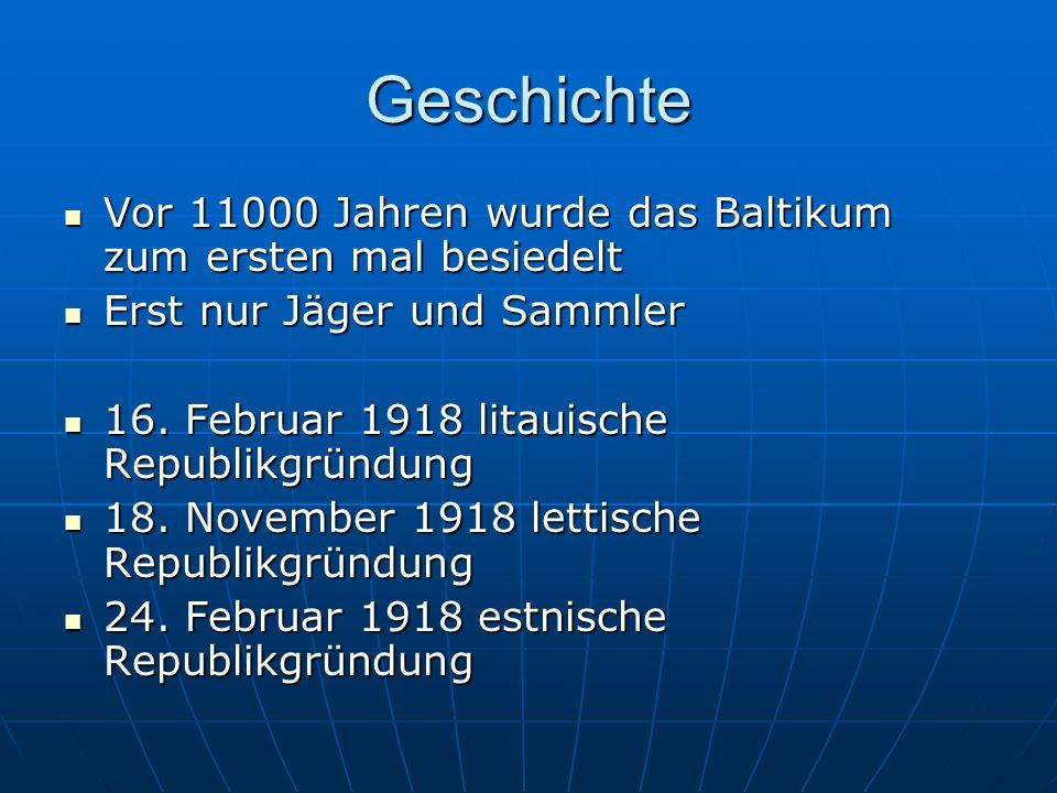 Geschichte Vor 11000 Jahren wurde das Baltikum zum ersten mal besiedelt. Erst nur Jäger und Sammler.