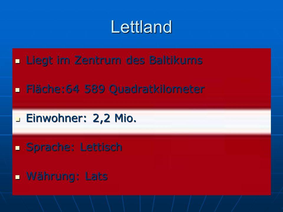 Lettland Liegt im Zentrum des Baltikums Fläche:64 589 Quadratkilometer