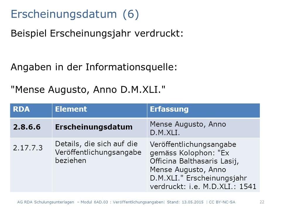 Erscheinungsdatum (6) Beispiel Erscheinungsjahr verdruckt: Angaben in der Informationsquelle: Mense Augusto, Anno D.M.XLI.