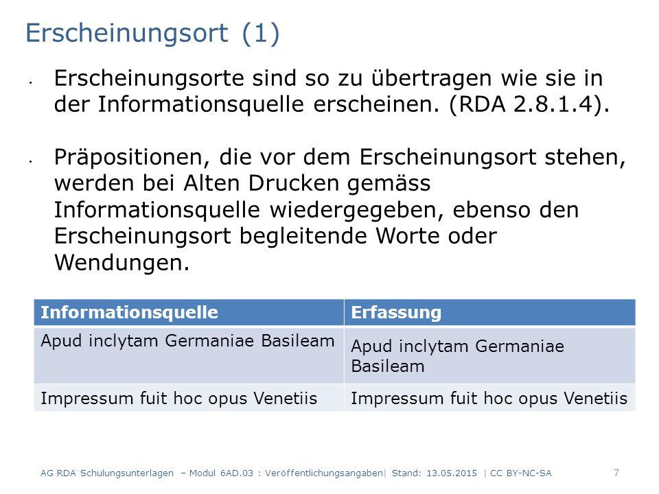 Erscheinungsort (1) Erscheinungsorte sind so zu übertragen wie sie in der Informationsquelle erscheinen. (RDA 2.8.1.4).