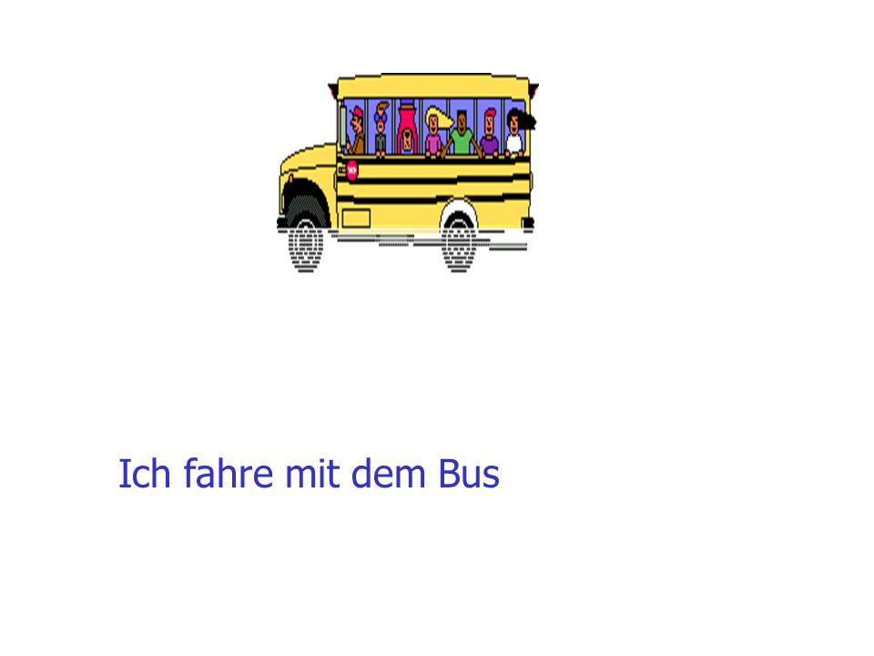 Ich fahre mit dem Bus