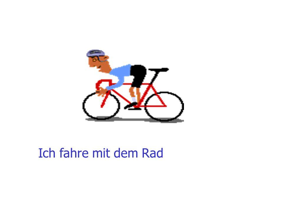 Ich fahre mit dem Rad