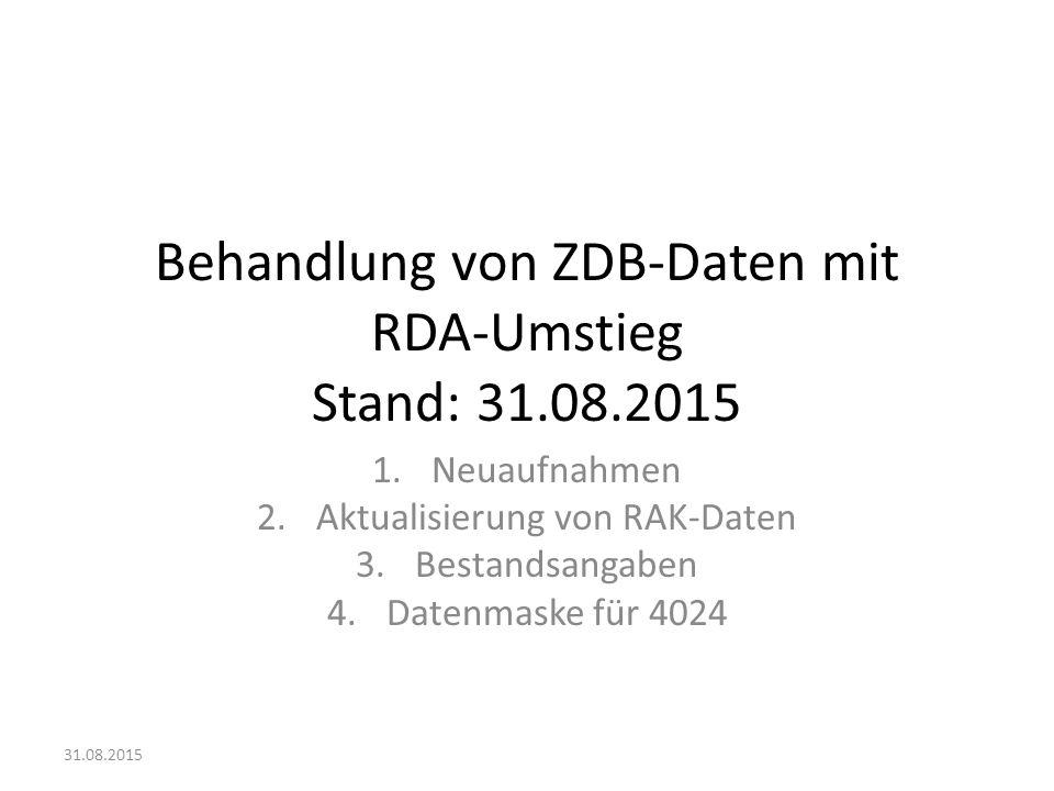 Behandlung von ZDB-Daten mit RDA-Umstieg Stand: 31.08.2015