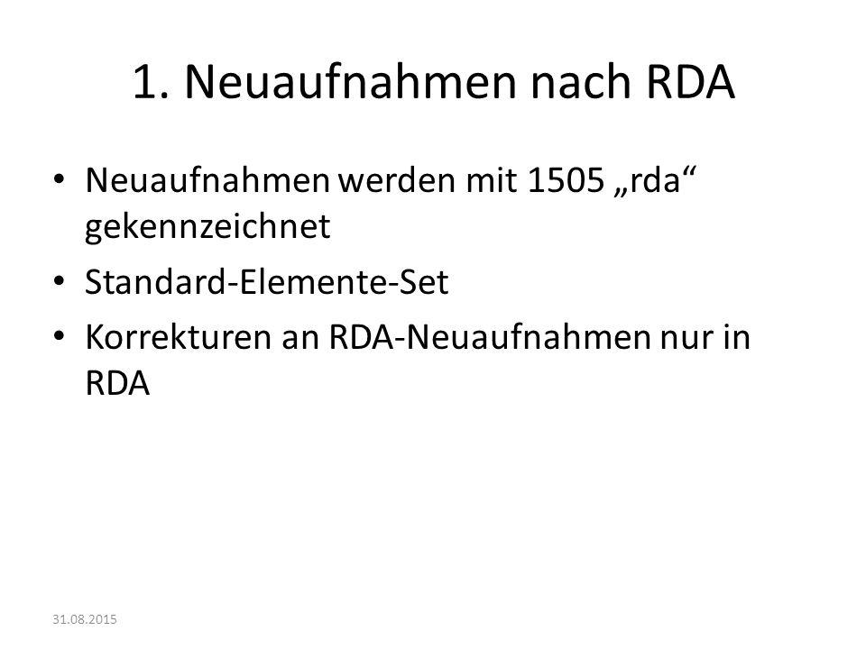 """1. Neuaufnahmen nach RDA Neuaufnahmen werden mit 1505 """"rda gekennzeichnet. Standard-Elemente-Set."""