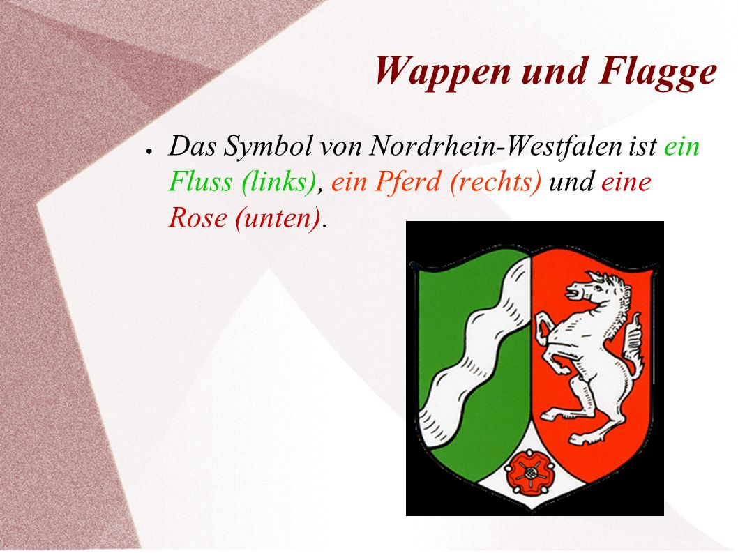 Wappen und Flagge Das Symbol von Nordrhein-Westfalen ist ein Fluss (links), ein Pferd (rechts) und eine Rose (unten).