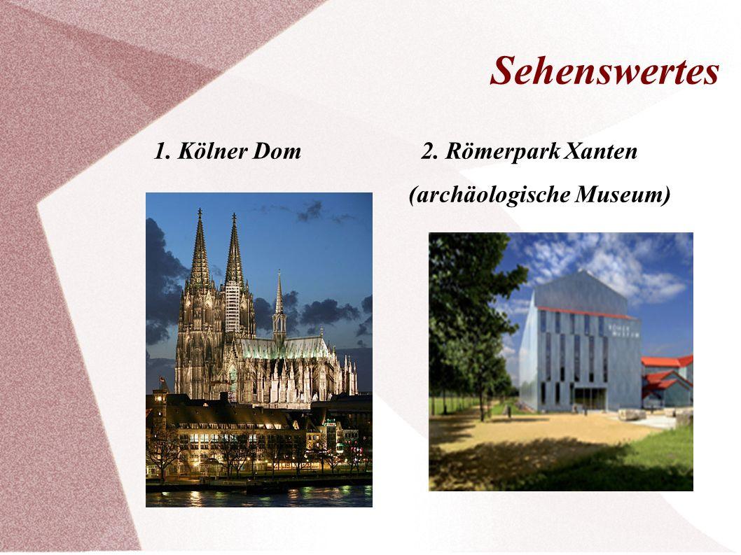 Sehenswertes 1. Kölner Dom 2. Römerpark Xanten (archäologische Museum)