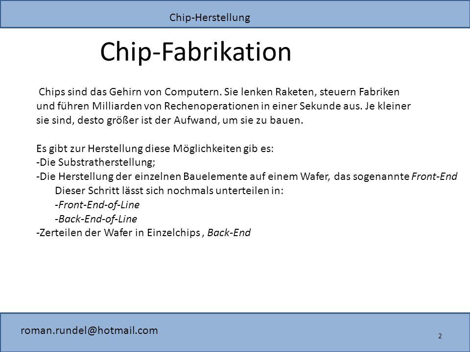 Chip-Fabrikation Chips sind das Gehirn von Computern. Sie lenken Raketen, steuern Fabriken.