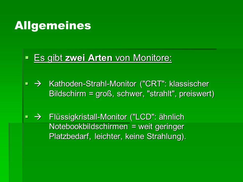 Allgemeines Es gibt zwei Arten von Monitore: