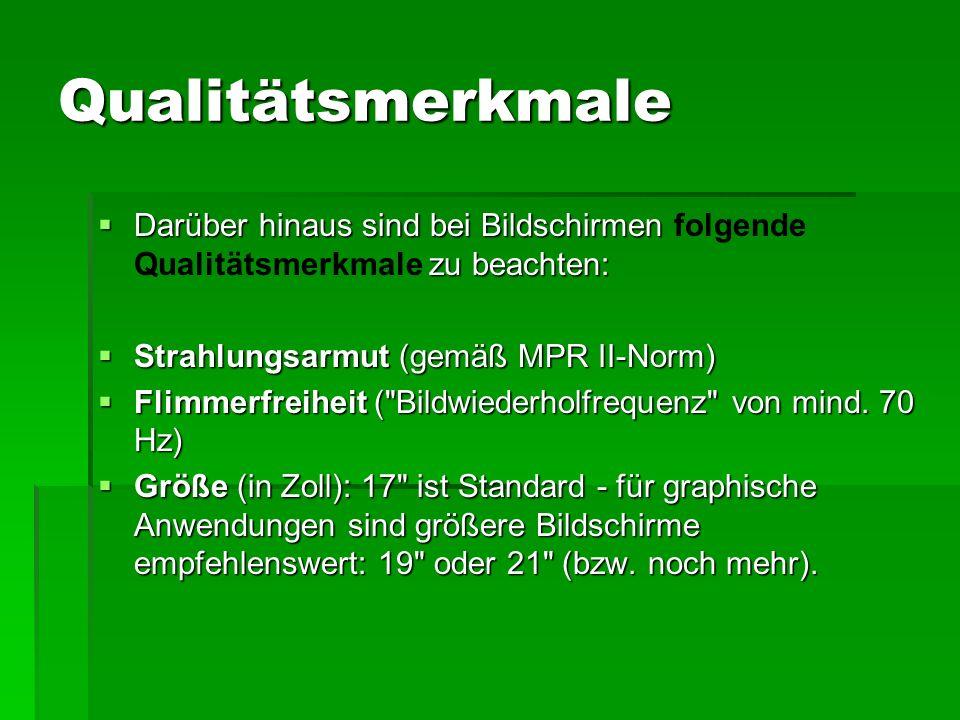 Qualitätsmerkmale Darüber hinaus sind bei Bildschirmen folgende Qualitätsmerkmale zu beachten: Strahlungsarmut (gemäß MPR II-Norm)