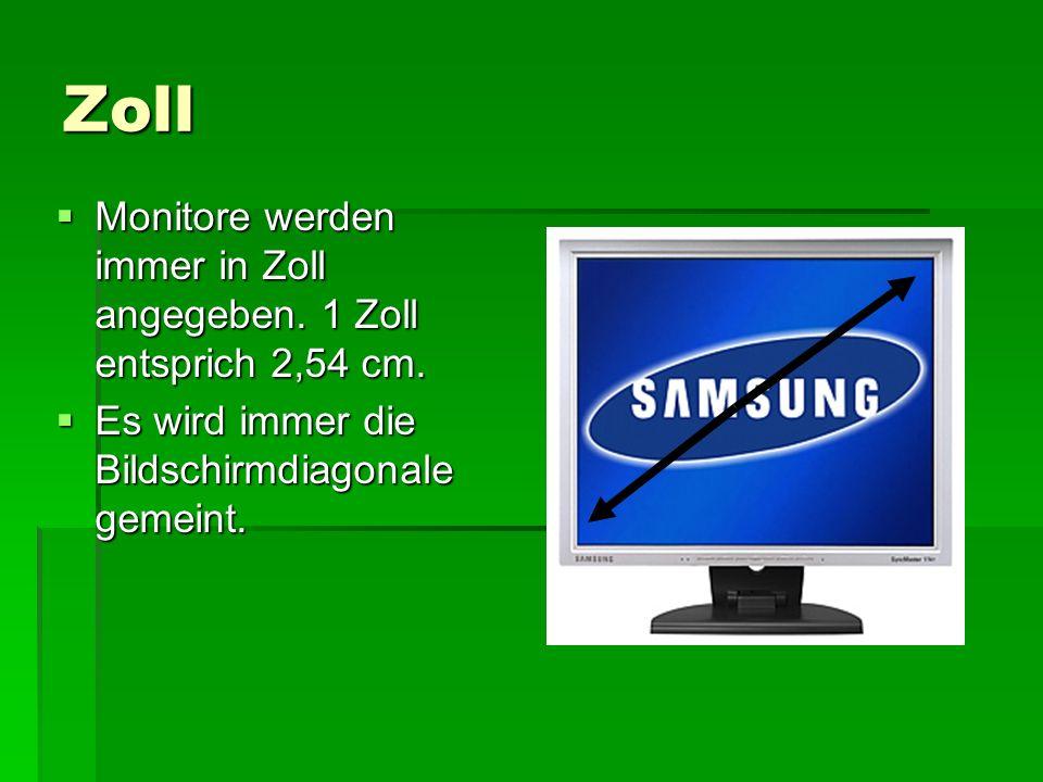 Zoll Monitore werden immer in Zoll angegeben. 1 Zoll entsprich 2,54 cm.