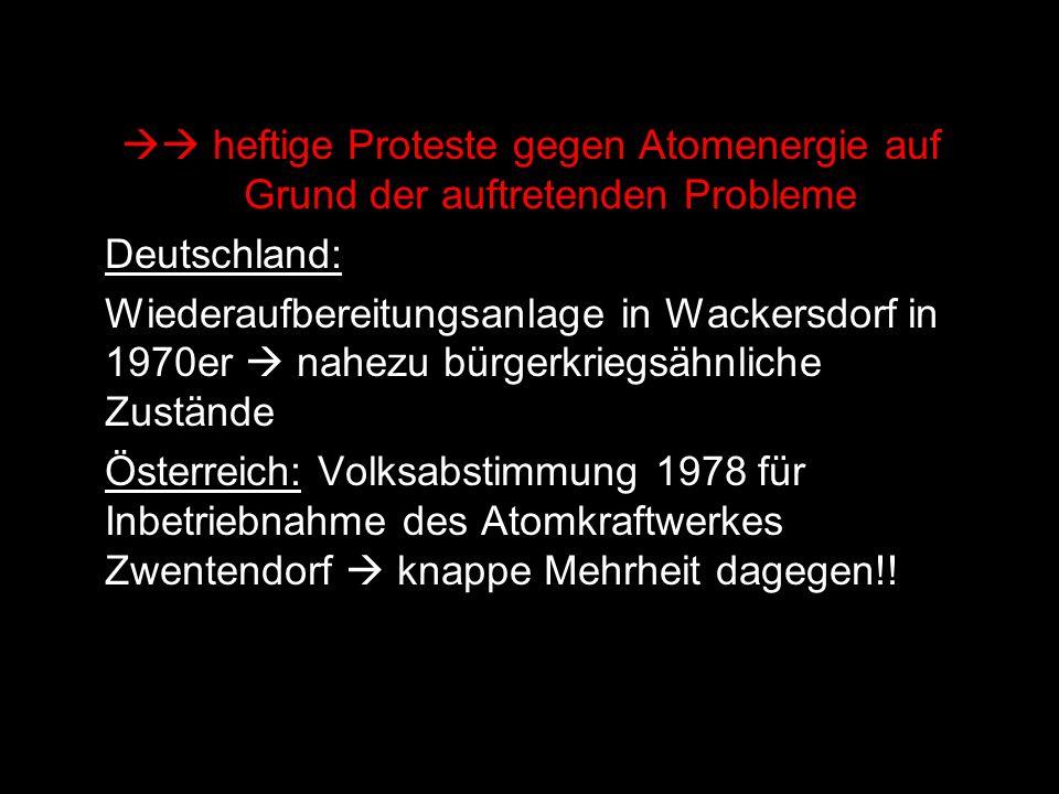  heftige Proteste gegen Atomenergie auf Grund der auftretenden Probleme