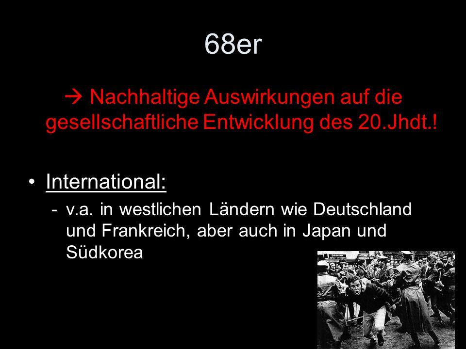 68er  Nachhaltige Auswirkungen auf die gesellschaftliche Entwicklung des 20.Jhdt.! International: