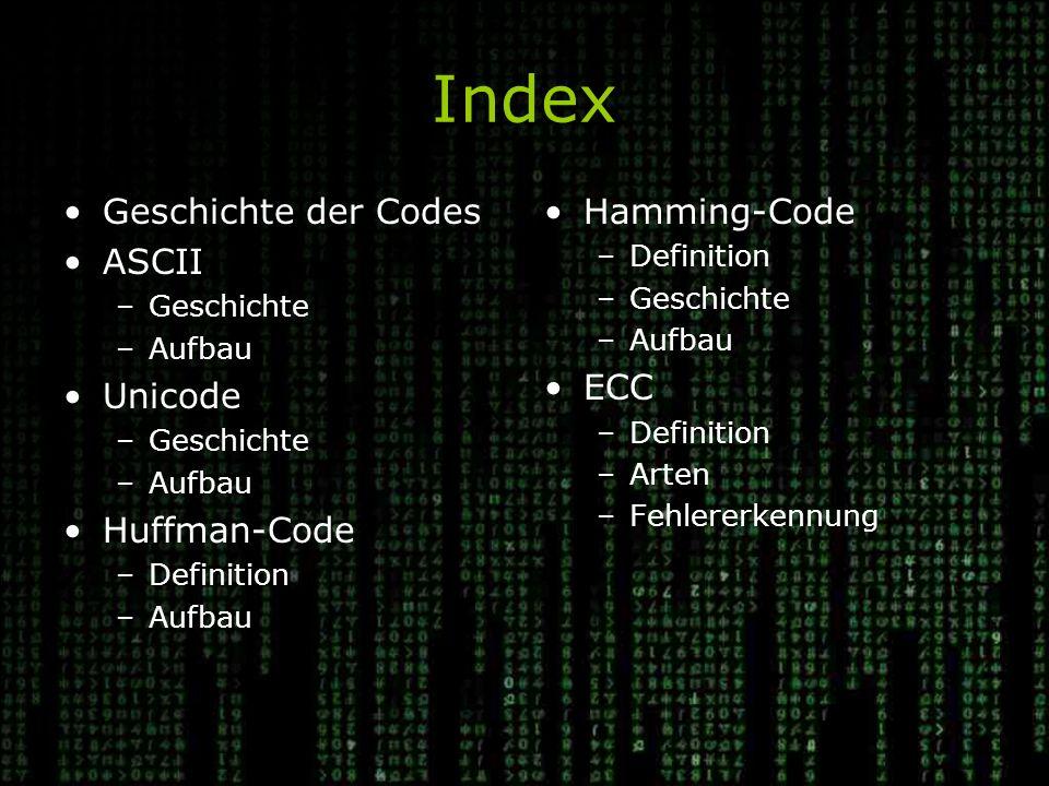 Index Geschichte der Codes ASCII Unicode Huffman-Code Hamming-Code ECC