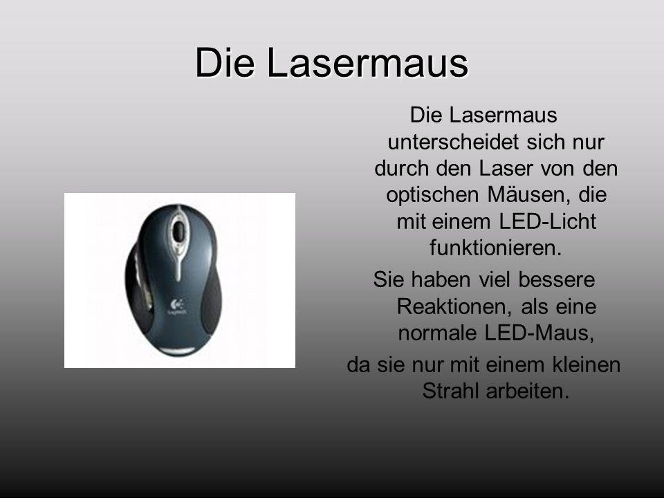 Die Lasermaus Die Lasermaus unterscheidet sich nur durch den Laser von den optischen Mäusen, die mit einem LED-Licht funktionieren.