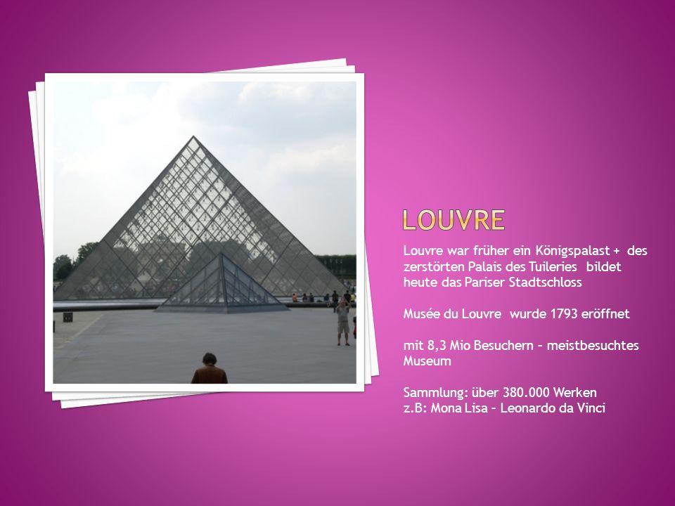 Louvre Louvre war früher ein Königspalast + des zerstörten Palais des Tuileries bildet heute das Pariser Stadtschloss.