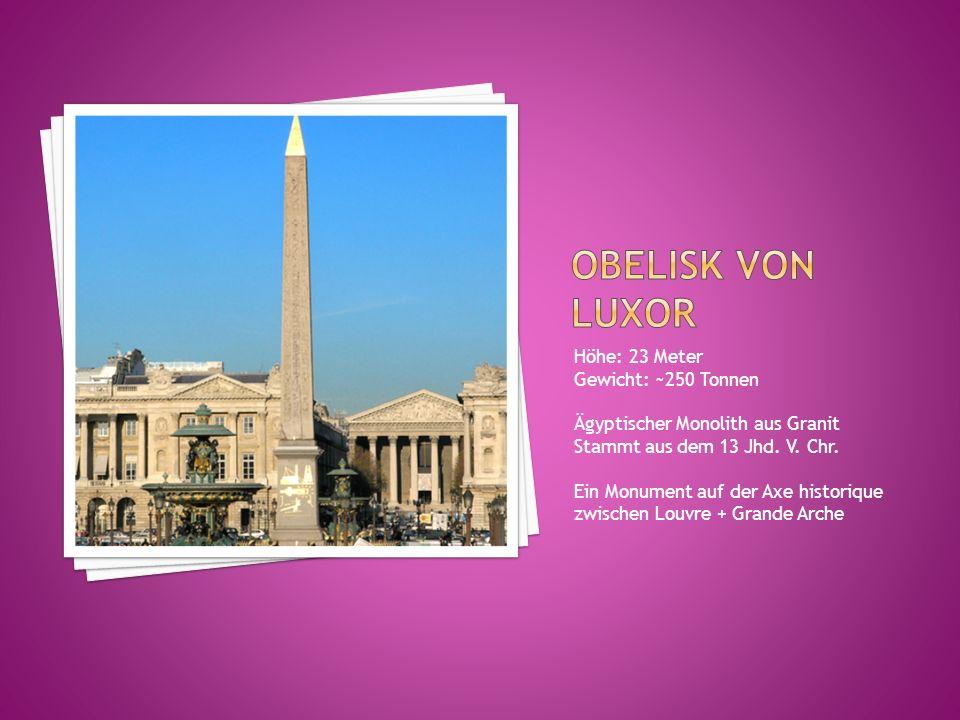 Obelisk von luxor Höhe: 23 Meter Gewicht: ~250 Tonnen