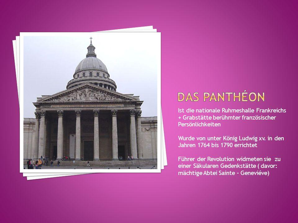 Das Panthéon Ist die nationale Ruhmeshalle Frankreichs + Grabstätte berühmter französischer Persönlichkeiten.