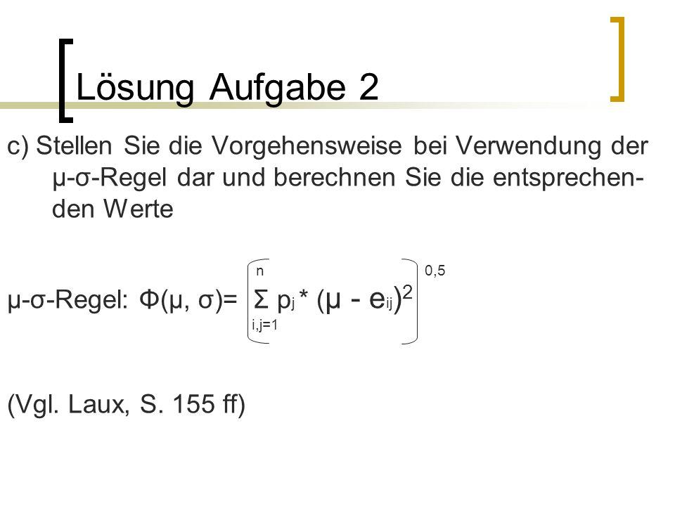 Lösung Aufgabe 2 c) Stellen Sie die Vorgehensweise bei Verwendung der µ-σ-Regel dar und berechnen Sie die entsprechen-den Werte.