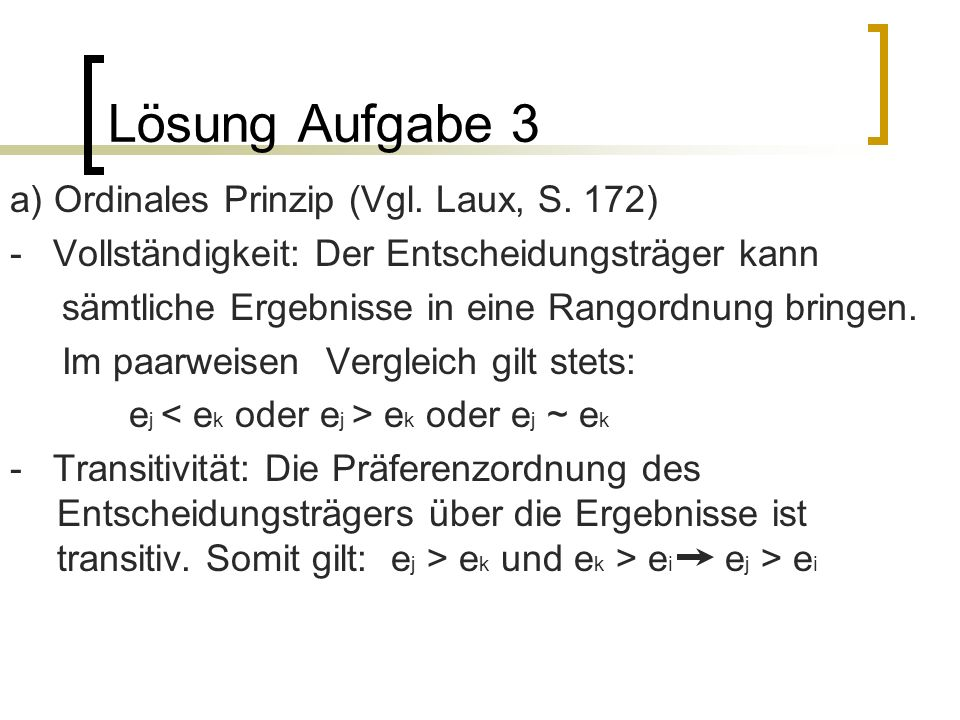 Lösung Aufgabe 3 a) Ordinales Prinzip (Vgl. Laux, S. 172)