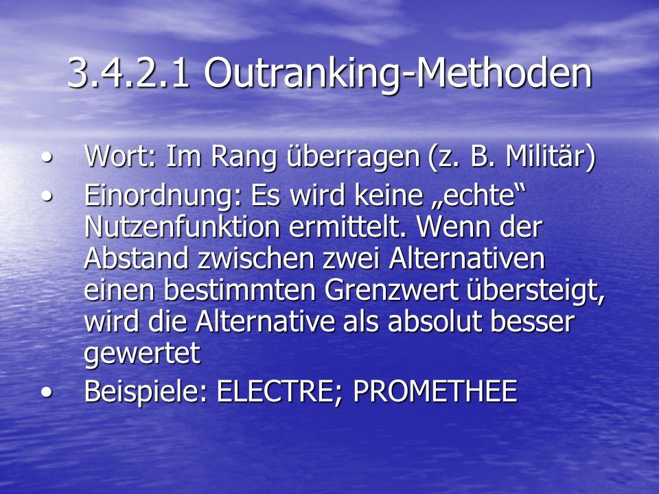 3.4.2.1 Outranking-Methoden Wort: Im Rang überragen (z. B. Militär)