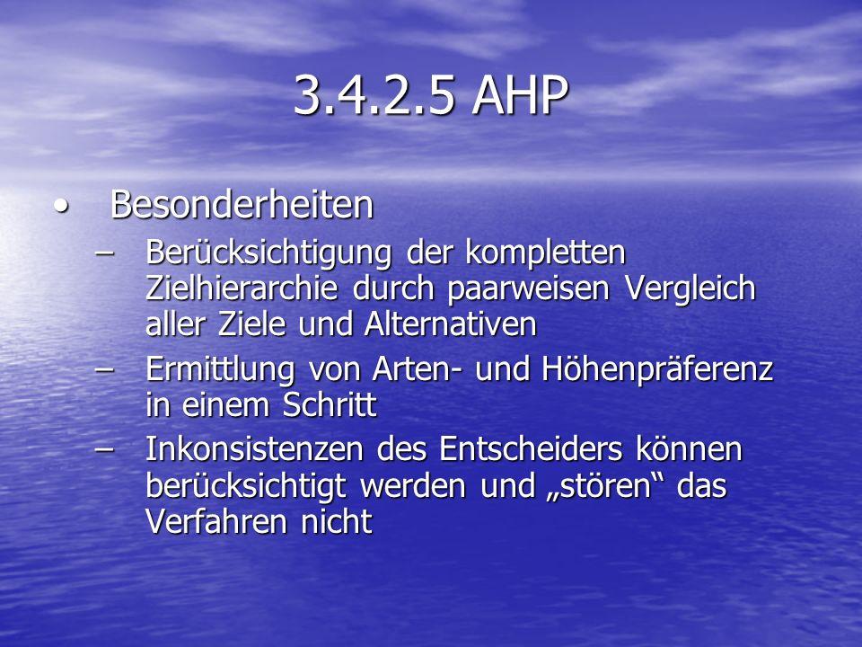 3.4.2.5 AHP Besonderheiten. Berücksichtigung der kompletten Zielhierarchie durch paarweisen Vergleich aller Ziele und Alternativen.