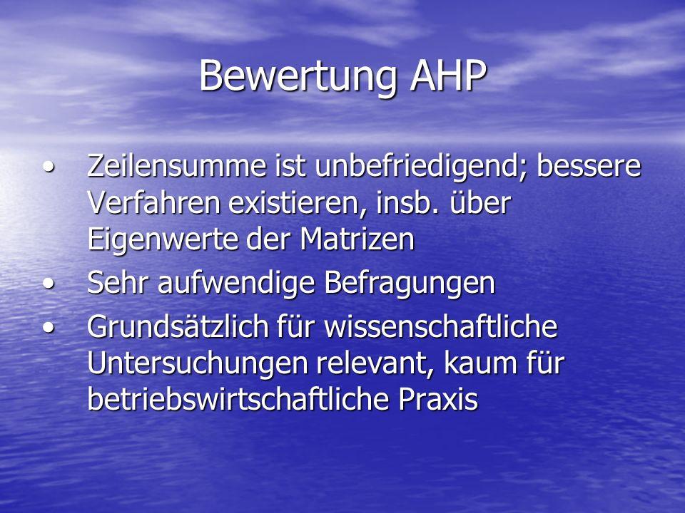 Bewertung AHP Zeilensumme ist unbefriedigend; bessere Verfahren existieren, insb. über Eigenwerte der Matrizen.