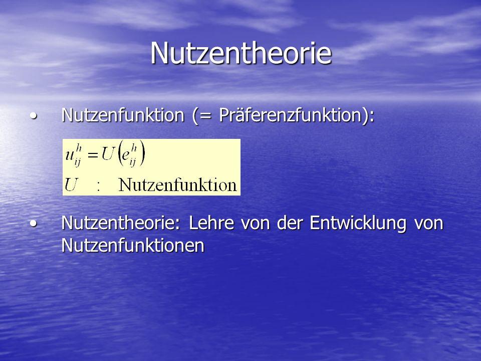 Nutzentheorie Nutzenfunktion (= Präferenzfunktion):