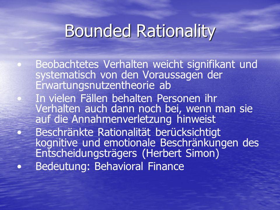 Bounded Rationality Beobachtetes Verhalten weicht signifikant und systematisch von den Voraussagen der Erwartungsnutzentheorie ab.