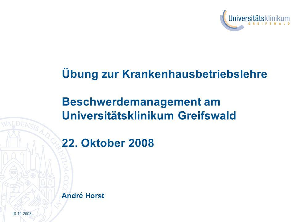 Übung zur Krankenhausbetriebslehre Beschwerdemanagement am Universitätsklinikum Greifswald 22. Oktober 2008 André Horst