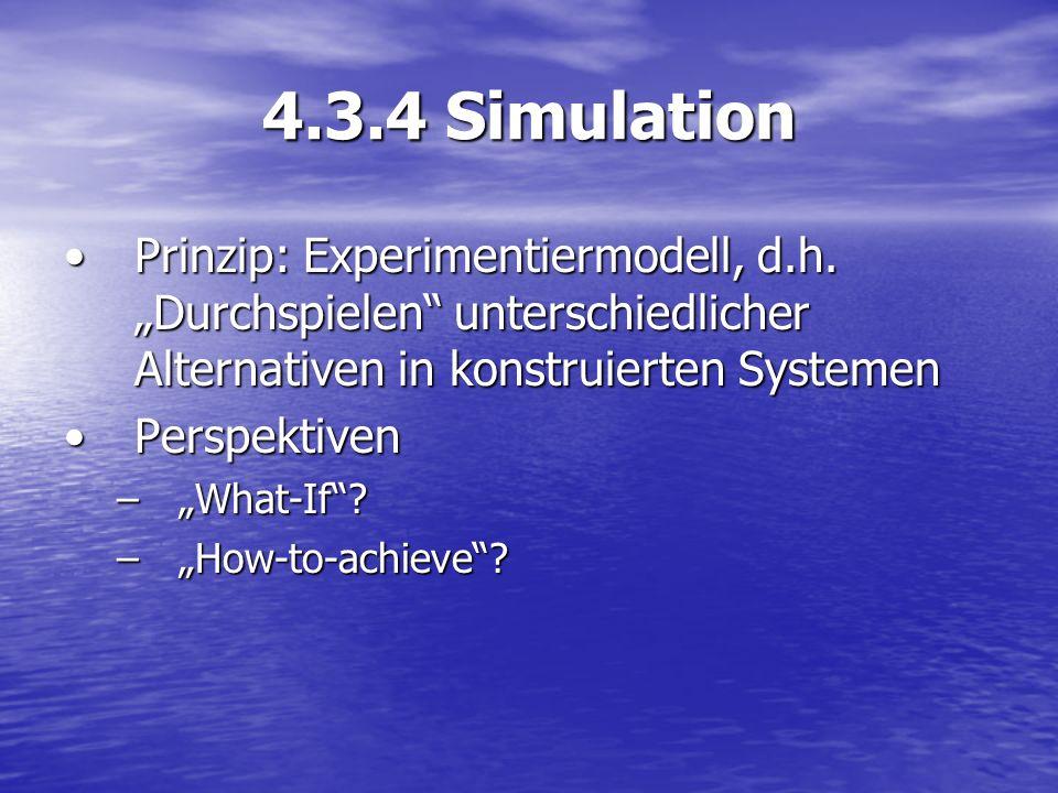 """4.3.4 Simulation Prinzip: Experimentiermodell, d.h. """"Durchspielen unterschiedlicher Alternativen in konstruierten Systemen."""