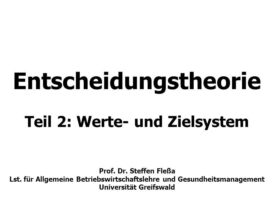 Entscheidungstheorie Teil 2: Werte- und Zielsystem Prof. Dr