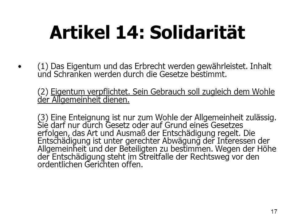 Artikel 14: Solidarität (1) Das Eigentum und das Erbrecht werden gewährleistet. Inhalt und Schranken werden durch die Gesetze bestimmt.