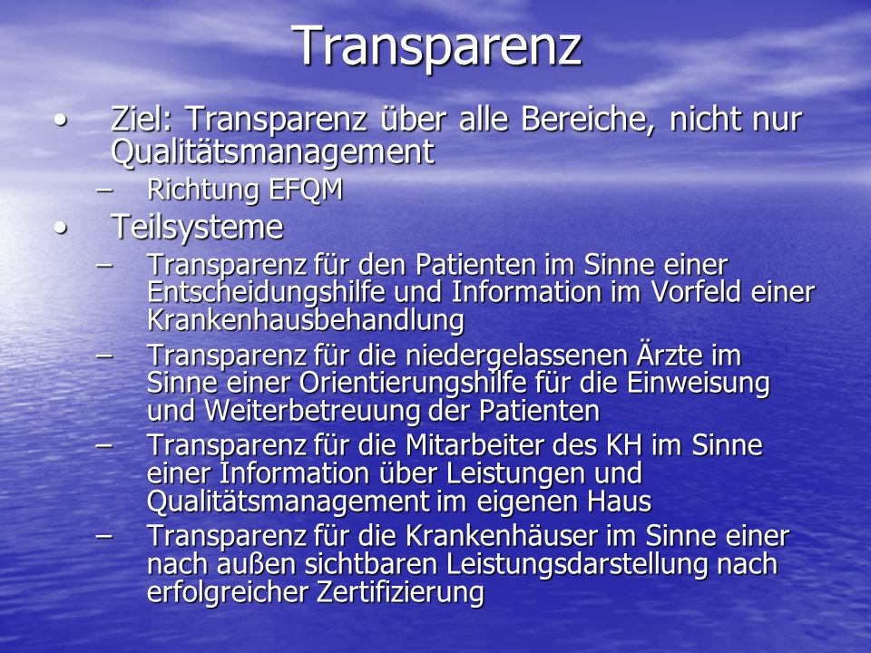 TransparenzZiel: Transparenz über alle Bereiche, nicht nur Qualitätsmanagement. Richtung EFQM. Teilsysteme.