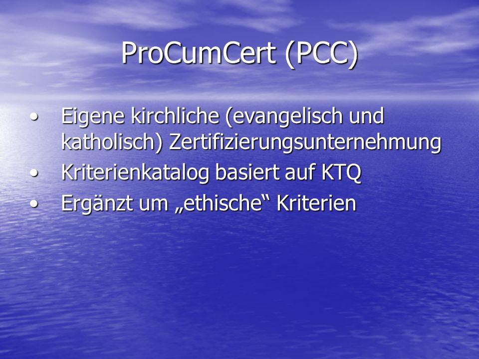 ProCumCert (PCC)Eigene kirchliche (evangelisch und katholisch) Zertifizierungsunternehmung. Kriterienkatalog basiert auf KTQ.