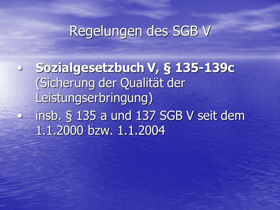 Regelungen des SGB V Sozialgesetzbuch V, § 135-139c (Sicherung der Qualität der Leistungserbringung)