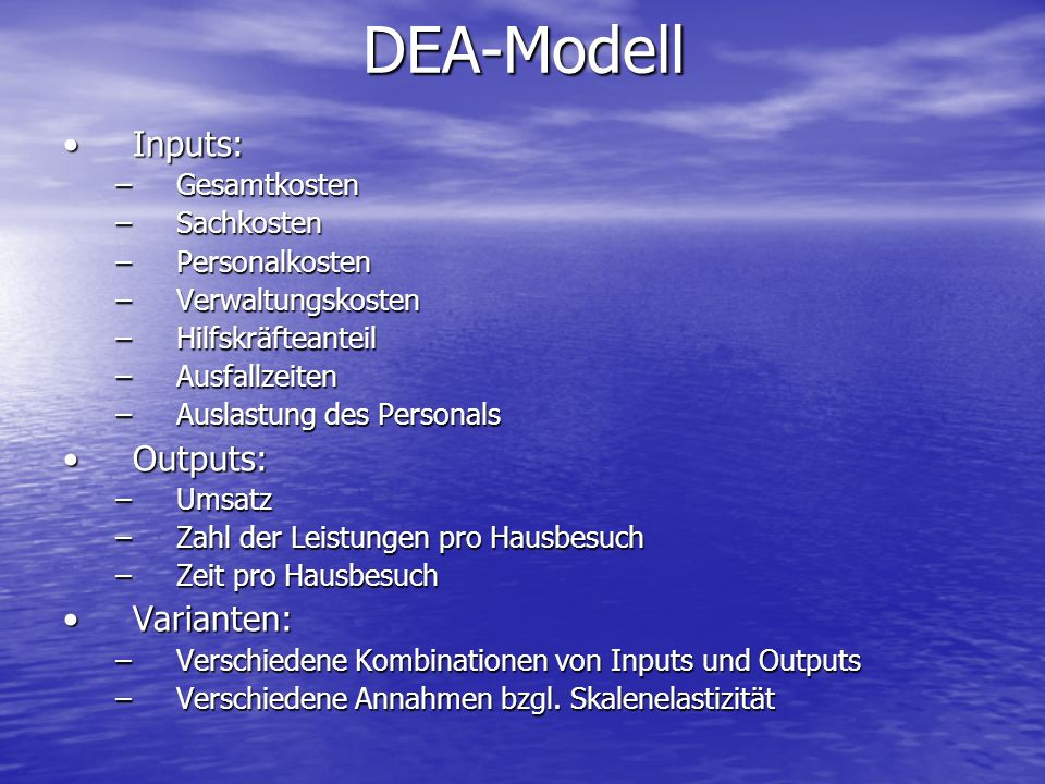 DEA-Modell Inputs: Outputs: Varianten: Gesamtkosten Sachkosten